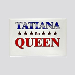 TATIANA for queen Rectangle Magnet