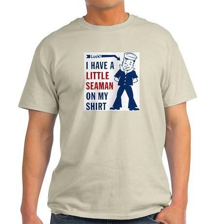 ...A Little Seaman on My Shirt - Light T-Shirt