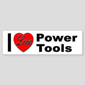 I Love Power Tools Bumper Sticker