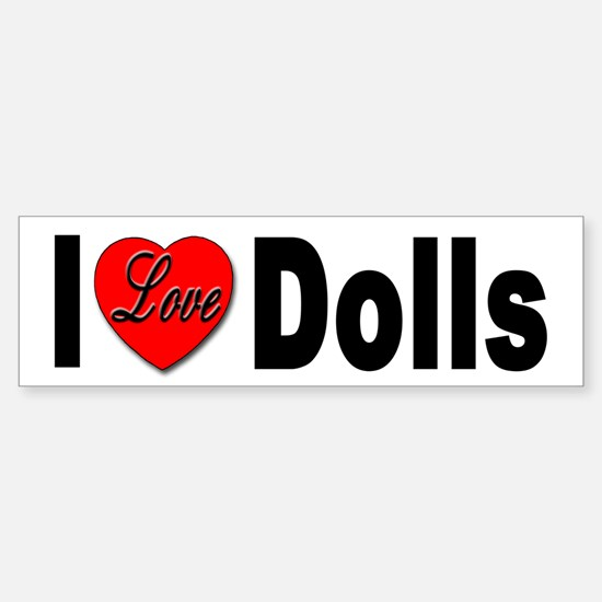 I Love Dolls Bumper Sticker for Doll Lovers