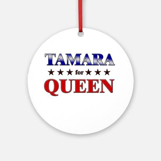 TAMARA for queen Ornament (Round)