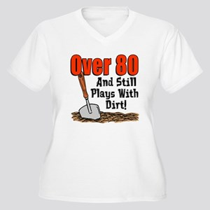 Over 80 Still Plays With Dirt Plus Size T-Shirt