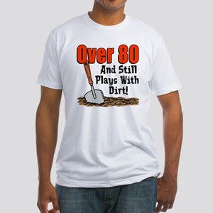 Over 80 Still Plays With Dirt T-Shirt