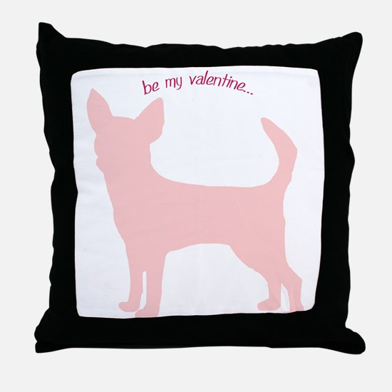 Chihuahua... Be My Valentine Throw Pillow