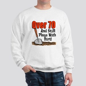 Over 70 Still Plays With Dirt Sweatshirt