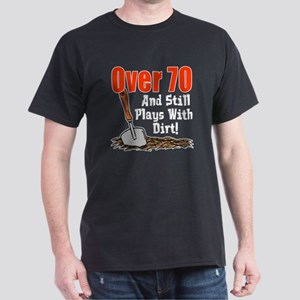 Over 70 Still Plays With Dirt T-Shirt