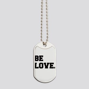 Be Love-Drk Dog Tags