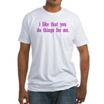 Do Things for Me Fitted T-Shirt