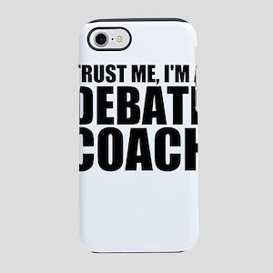 Trust Me, I'm A Debate Coach iPhone 8/7 Tough
