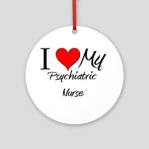 I Heart My Psychiatric Nurse Ornament (Round)