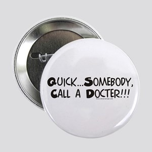 """Somebody call a Doctor! 2.25"""" Button"""