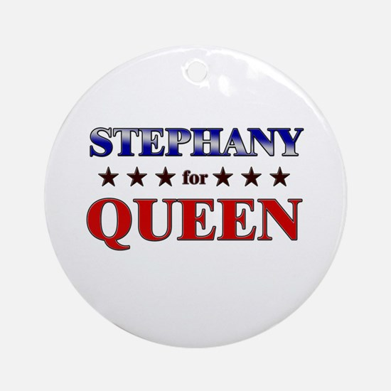 STEPHANY for queen Ornament (Round)
