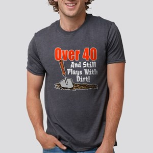 Over 40 Still Plays With Dirt T-Shirt