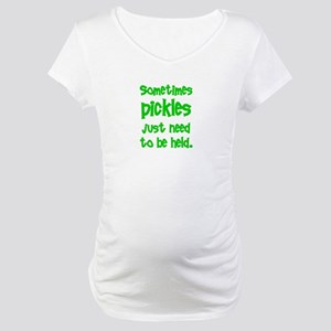 Sometimes pickles just need t Maternity T-Shirt