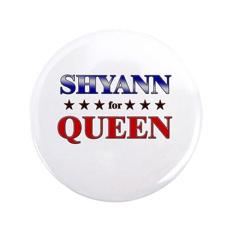 "SHYANN for queen 3.5"" Button"