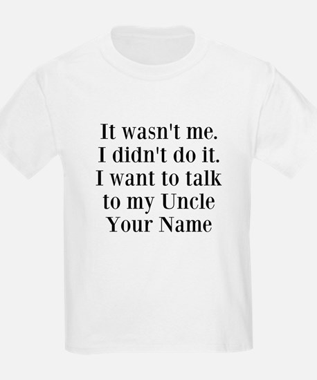 I Want To Talk To My Uncle (Your Name) T-Shirt
