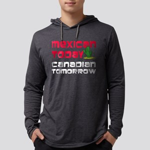 Mexican Today Canadian Tomorrow Long Sleeve T-Shir