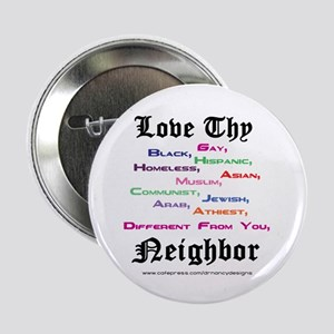 "Love Thy Neighbor 2.25"" Button"