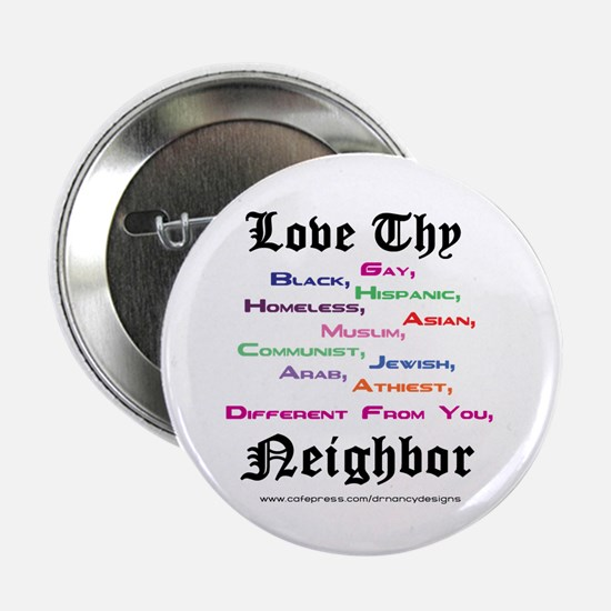 "Love Thy Neighbor 2.25"" Button"