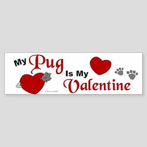My Pug Is My Valentine 1 Bumper Sticker