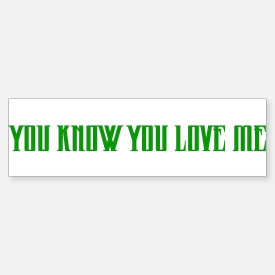 """""""You Know You Love Me"""" Bumper Bumper Bumper Sticker"""