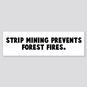 Strip mining prevents forest Bumper Sticker
