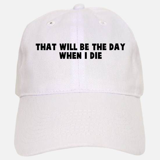 That will be the day when I d Baseball Baseball Cap