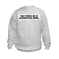 That people die in alphabetic Sweatshirt