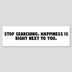 Stop searching Happiness is r Bumper Sticker