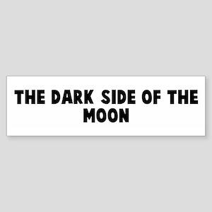 The dark side of the moon Bumper Sticker