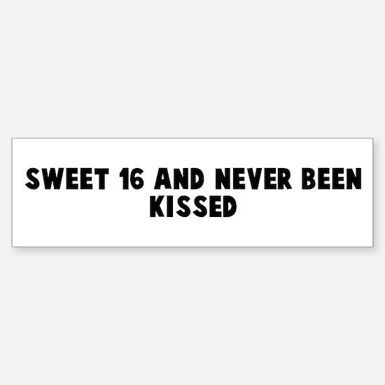 Sweet 16 and never been kisse Bumper Bumper Bumper Sticker