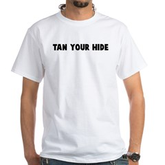 Tan your hide White T-Shirt