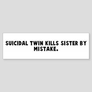 Suicidal twin kills sister by Bumper Sticker