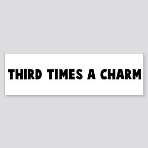 Third times a charm Bumper Sticker
