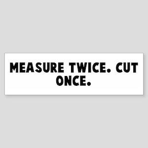 Measure twice Cut once Bumper Sticker
