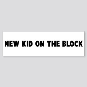New kid on the block Bumper Sticker