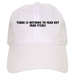 There is nothing to fear but Baseball Cap