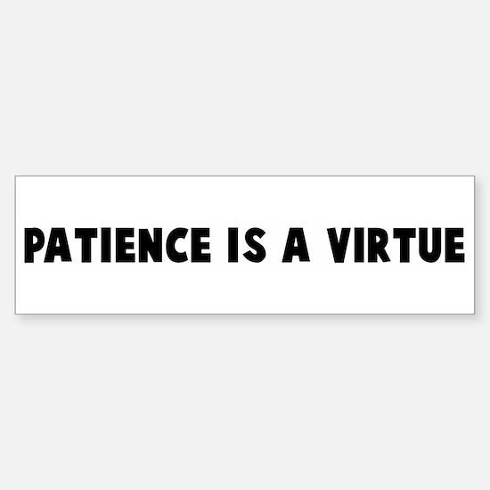 Patience is a virtue Bumper Bumper Bumper Sticker