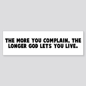 The more you complain the lon Bumper Sticker