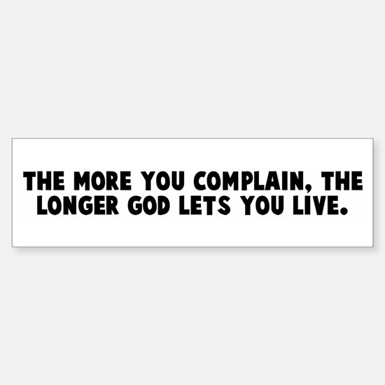 The more you complain the lon Bumper Bumper Bumper Sticker