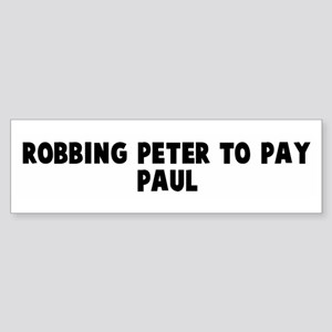 Robbing peter to pay paul Bumper Sticker