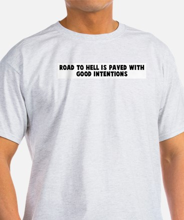 Road to hell is paved with go T-Shirt