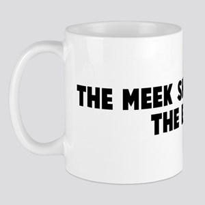 The meek shall inherit the ea Mug