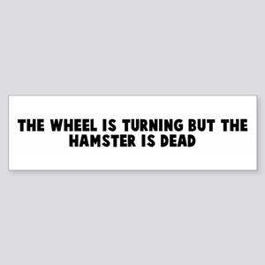 The wheel is turning but the Bumper Sticker