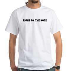 Right on the nose White T-Shirt