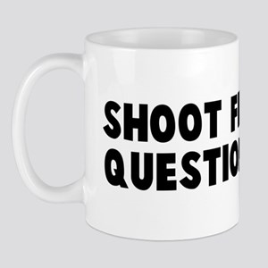 Shoot first ask questions lat Mug