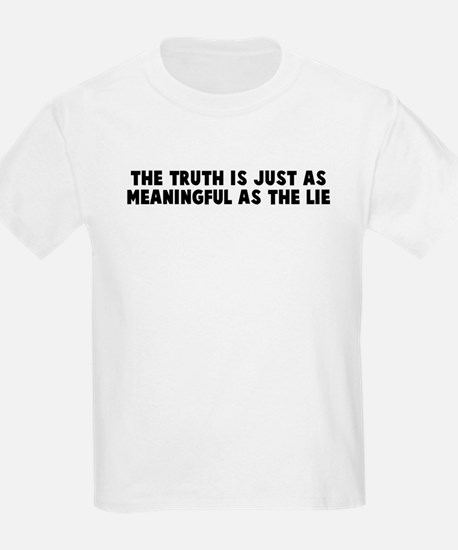 The truth is just as meaningf T-Shirt