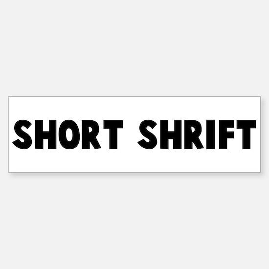 Short shrift Bumper Bumper Bumper Sticker