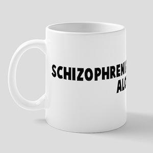 Schizophrenia beats being alo Mug