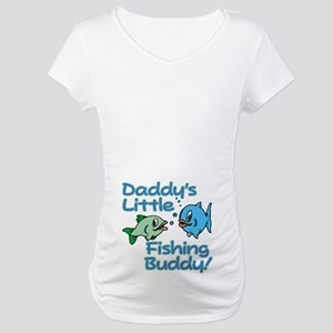 DADDY'S LITTLE FISHING BUDDY! Maternity T-Shirt